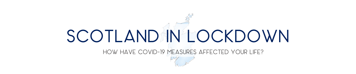 Scotland in lockdown: How have covid-19 measures affected your life?